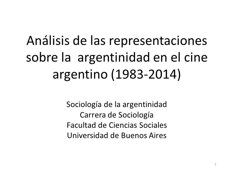 Análisis de las representaciones sobre la argentinidad en el cine argentino (1983-2014) Sociología de la argentinidad Carrera de Sociología Facultad de Ciencias Sociales Universidad de Buenos Aires
