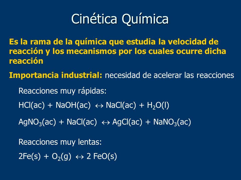 Cinética Química Es la rama de la química que estudia la velocidad de reacción y los mecanismos por los cuales ocurre dicha reacción.