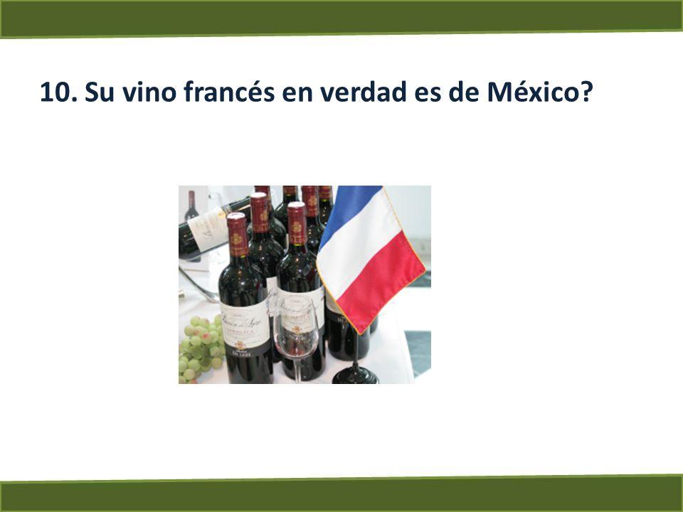 10. Su vino francés en verdad es de México
