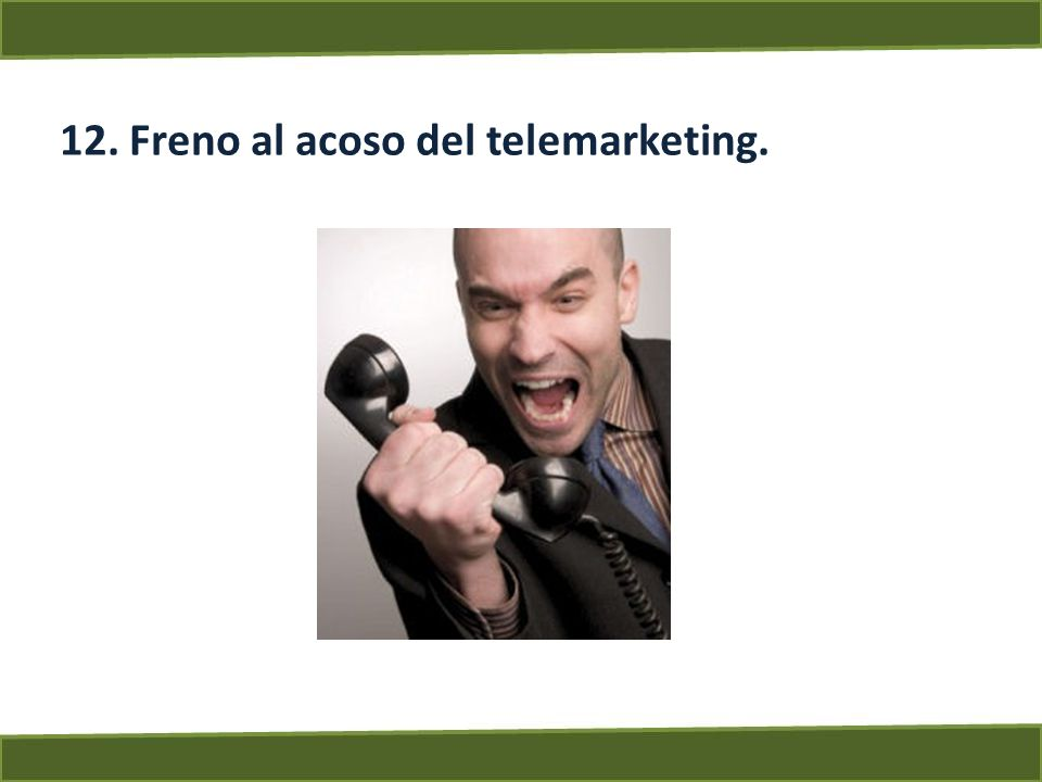 12. Freno al acoso del telemarketing.