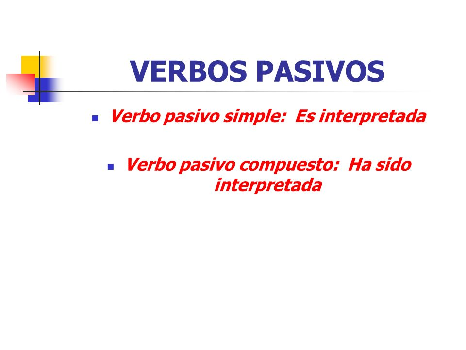 VERBOS PASIVOS Verbo pasivo simple: Es interpretada