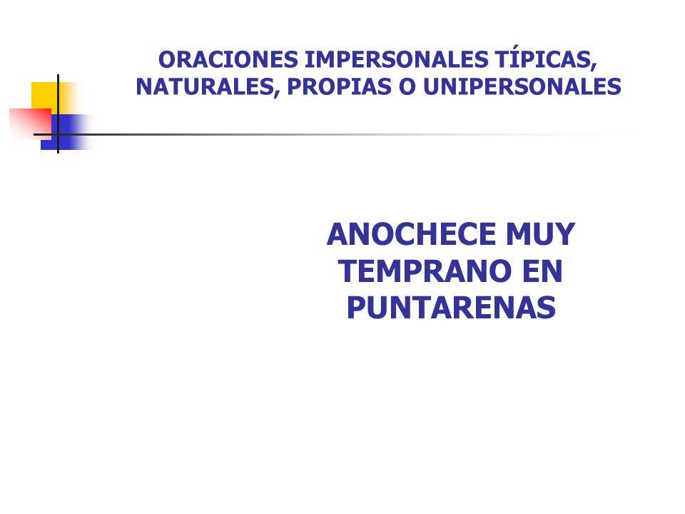 ORACIONES IMPERSONALES TÍPICAS, NATURALES, PROPIAS O UNIPERSONALES