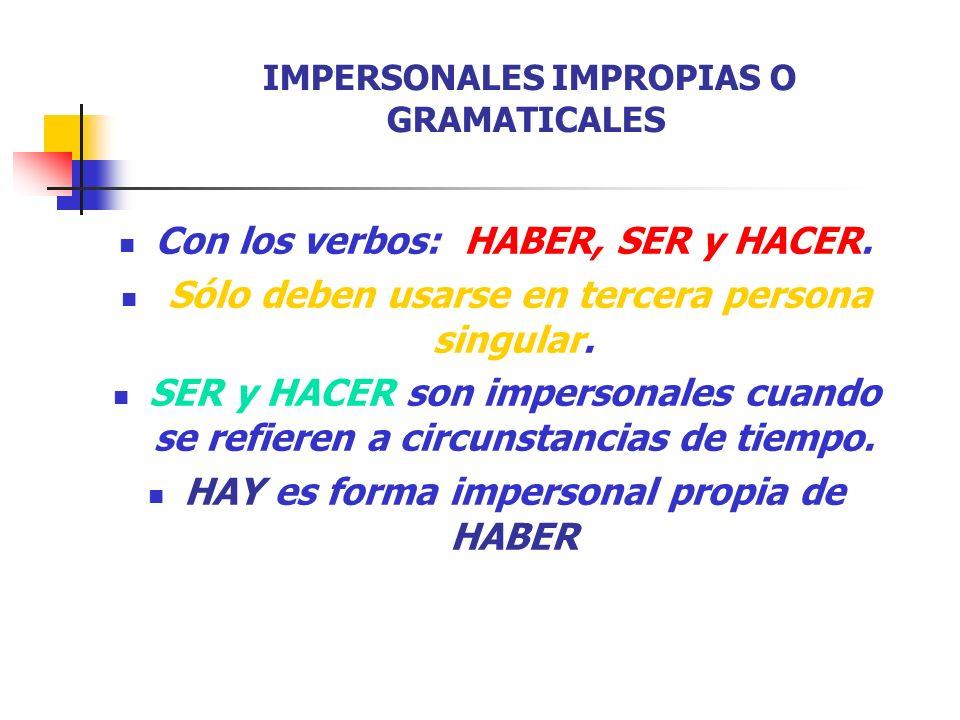 IMPERSONALES IMPROPIAS O GRAMATICALES