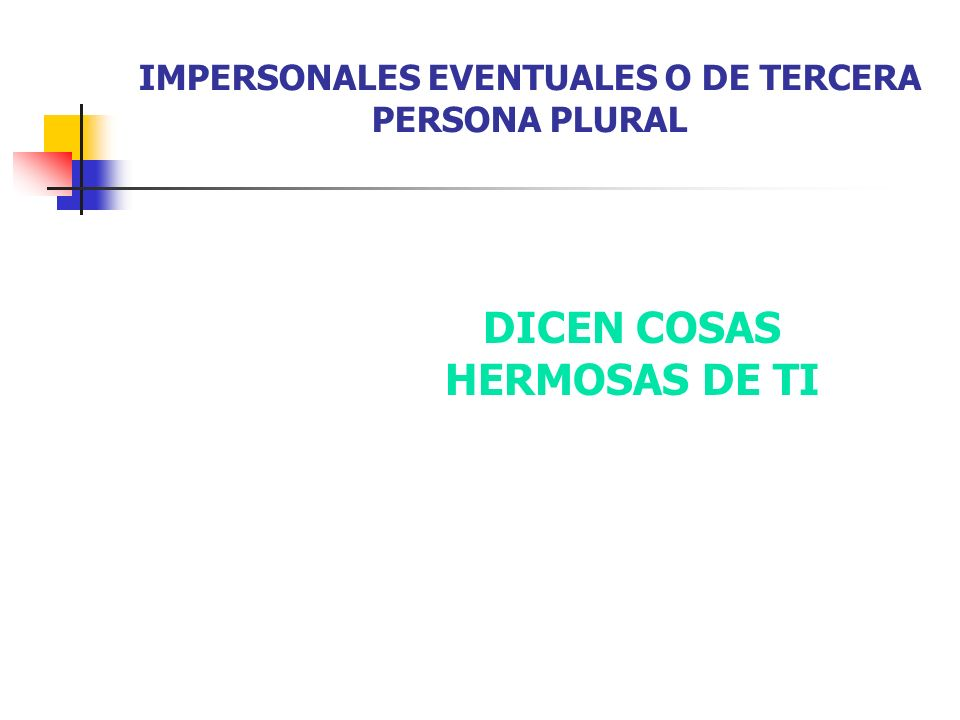 IMPERSONALES EVENTUALES O DE TERCERA PERSONA PLURAL