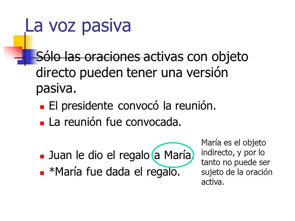La voz pasiva Sólo las oraciones activas con objeto directo pueden tener una versión pasiva. El presidente convocó la reunión.