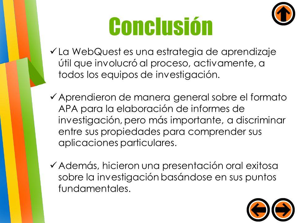Conclusión La WebQuest es una estrategia de aprendizaje útil que involucró al proceso, activamente, a todos los equipos de investigación.