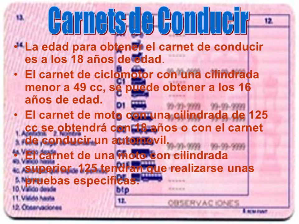 Carnets de ConducirLa edad para obtener el carnet de conducir es a los 18 años de edad.