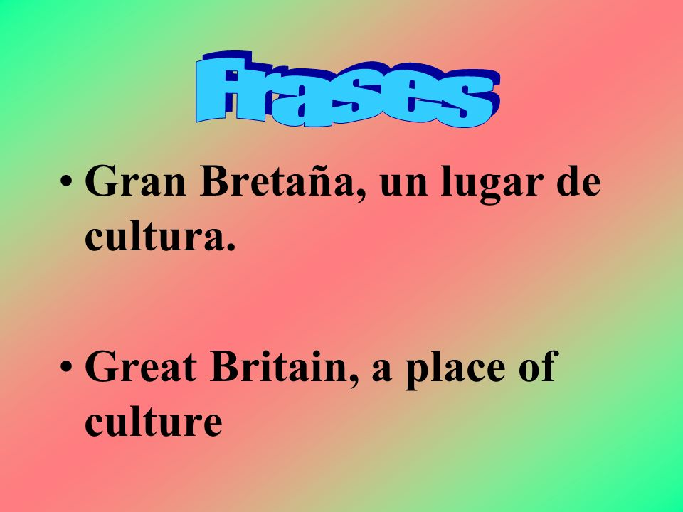 Gran Bretaña, un lugar de cultura.