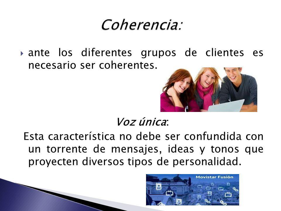 Coherencia: ante los diferentes grupos de clientes es necesario ser coherentes. Voz única: