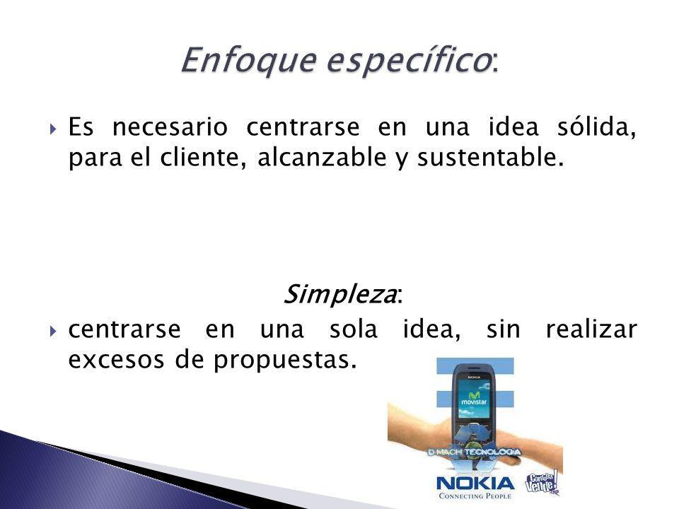 Enfoque específico: Es necesario centrarse en una idea sólida, para el cliente, alcanzable y sustentable.