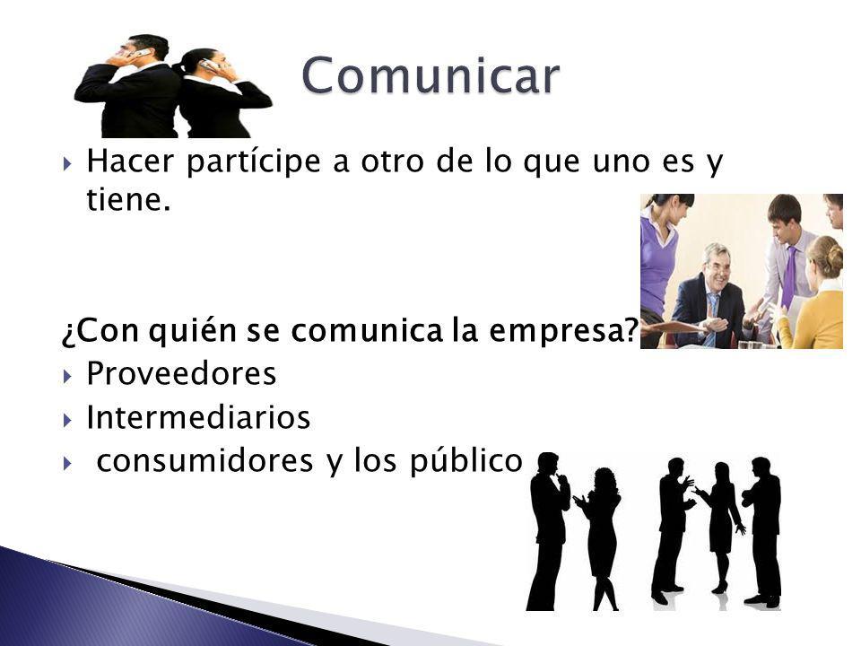 Comunicar Hacer partícipe a otro de lo que uno es y tiene.