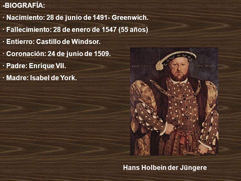 -BIOGRAFÍA: · Nacimiento: 28 de junio de 1491- Greenwich. · Fallecimiento: 28 de enero de 1547 (55 años)