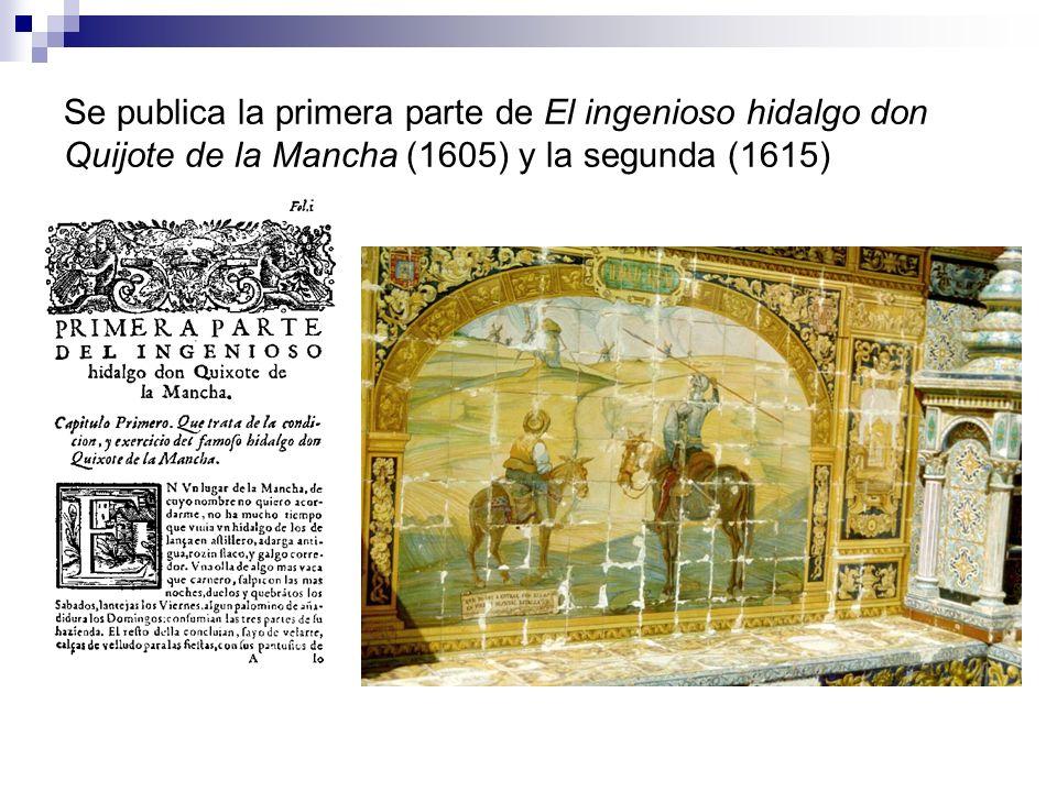 Se publica la primera parte de El ingenioso hidalgo don Quijote de la Mancha (1605) y la segunda (1615)