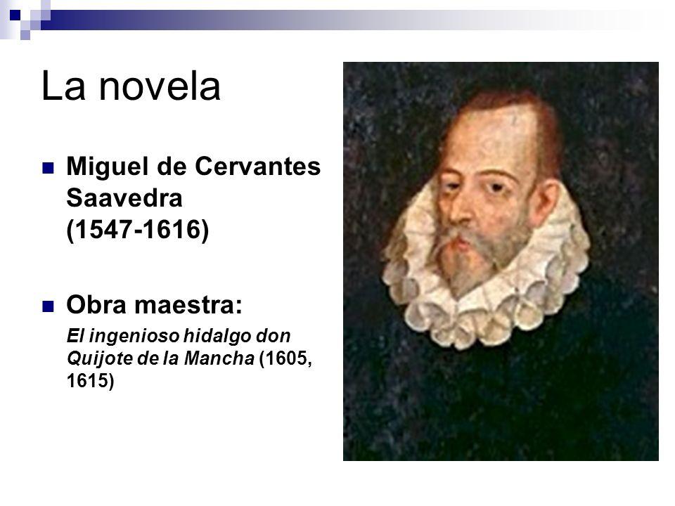 La novela Miguel de Cervantes Saavedra (1547‑1616) Obra maestra: