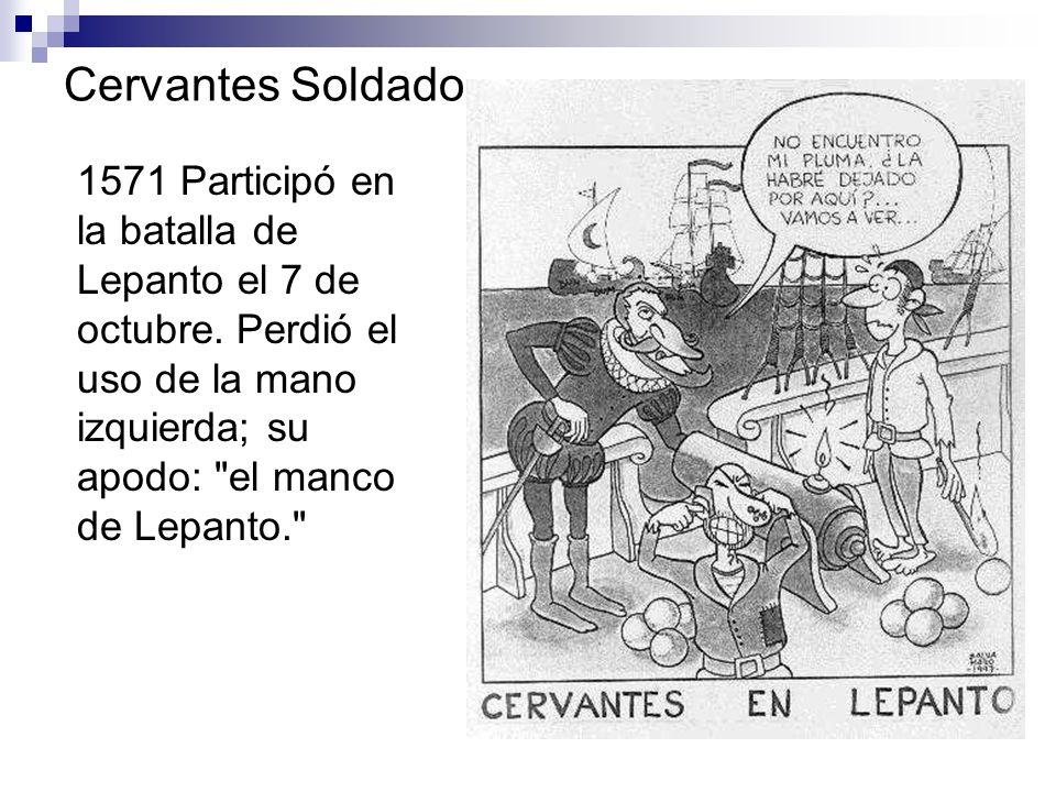 Cervantes Soldado 1571 Participó en la batalla de Lepanto el 7 de octubre.