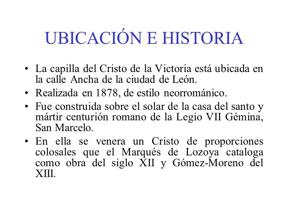 UBICACIÓN E HISTORIA La capilla del Cristo de la Victoria está ubicada en la calle Ancha de la ciudad de León.