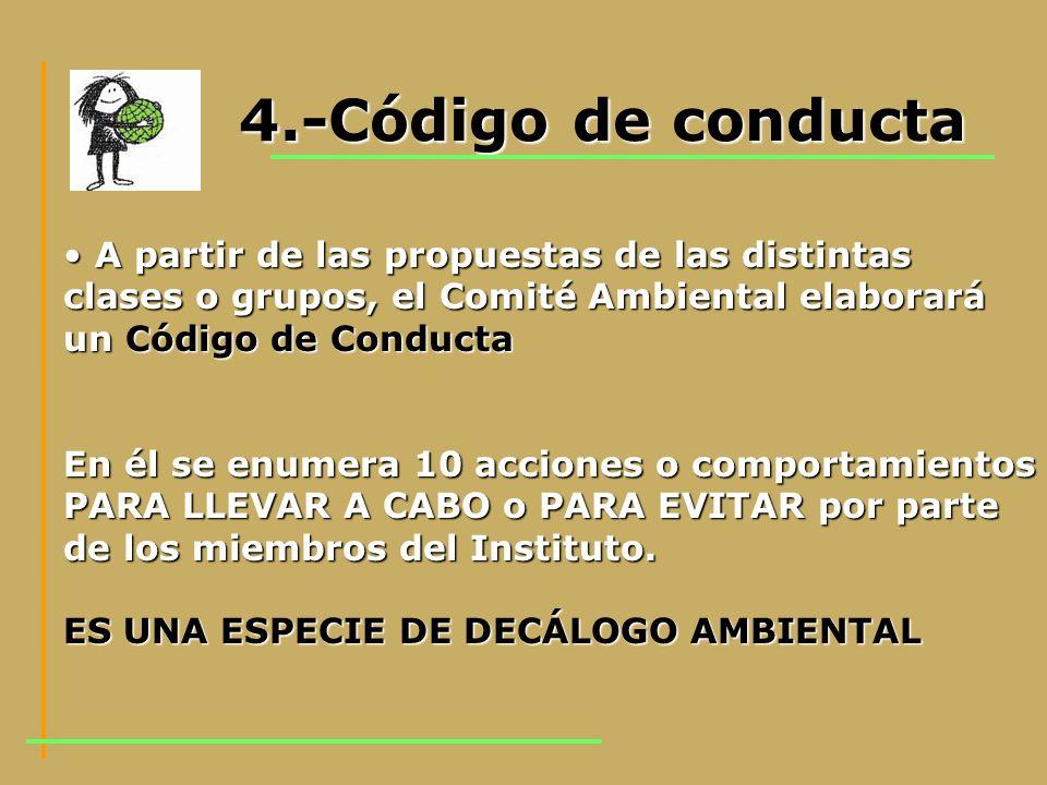 4.-Código de conducta A partir de las propuestas de las distintas clases o grupos, el Comité Ambiental elaborará un Código de Conducta.