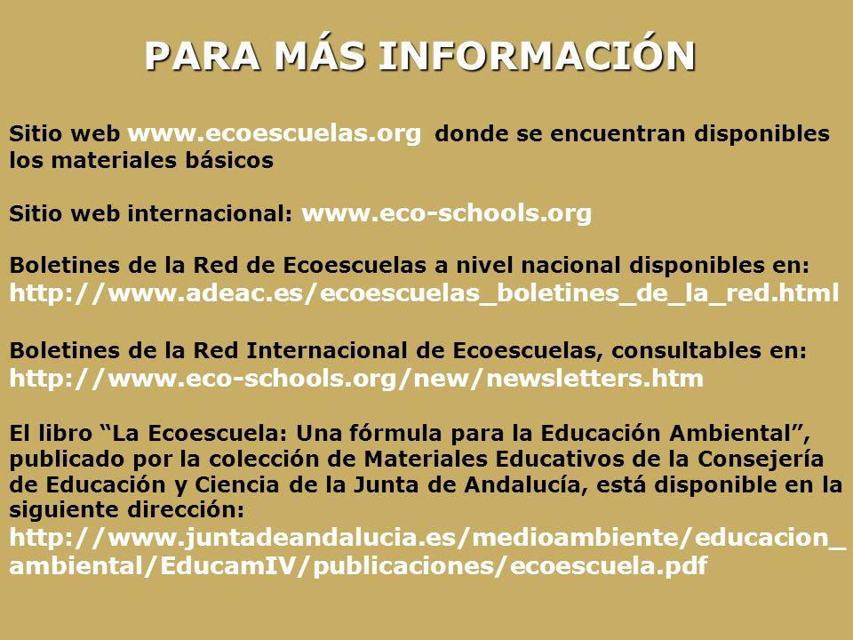PARA MÁS INFORMACIÓN Sitio web www.ecoescuelas.org donde se encuentran disponibles los materiales básicos.