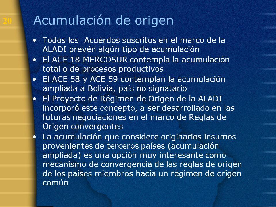 Acumulación de origen Todos los Acuerdos suscritos en el marco de la ALADI prevén algún tipo de acumulación.