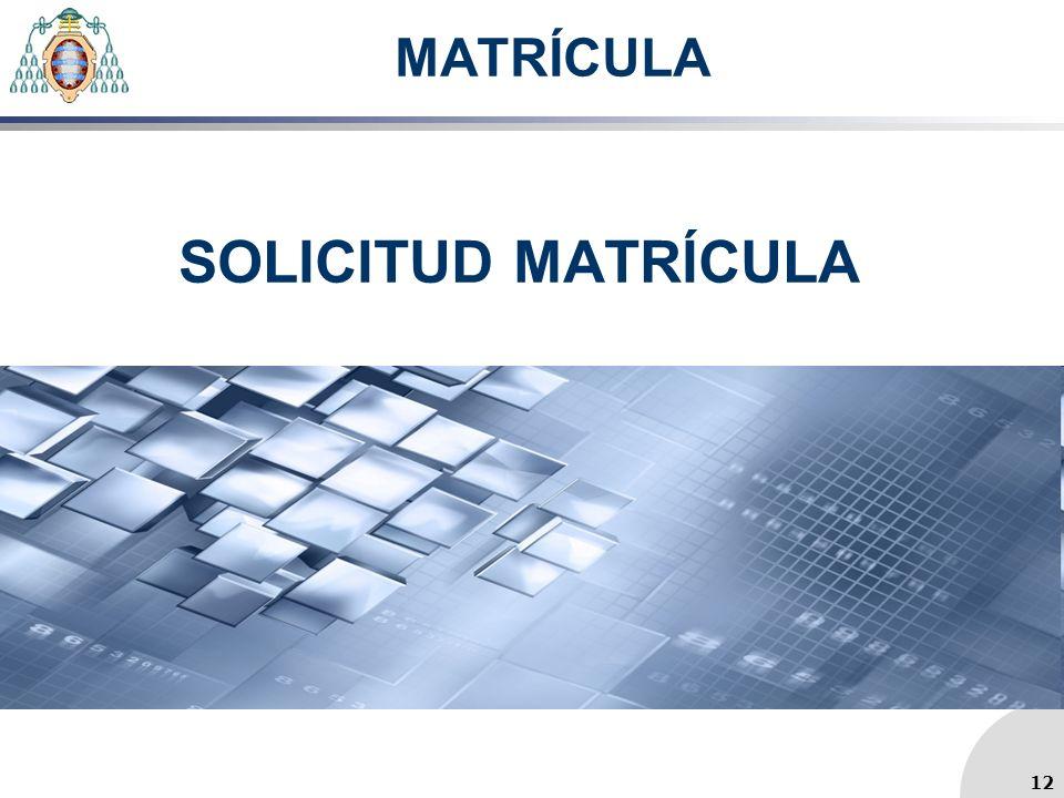 MATRÍCULA SOLICITUD MATRÍCULA 12 12