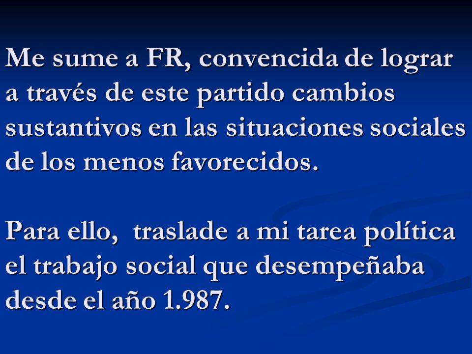 Me sume a FR, convencida de lograr a través de este partido cambios sustantivos en las situaciones sociales de los menos favorecidos.