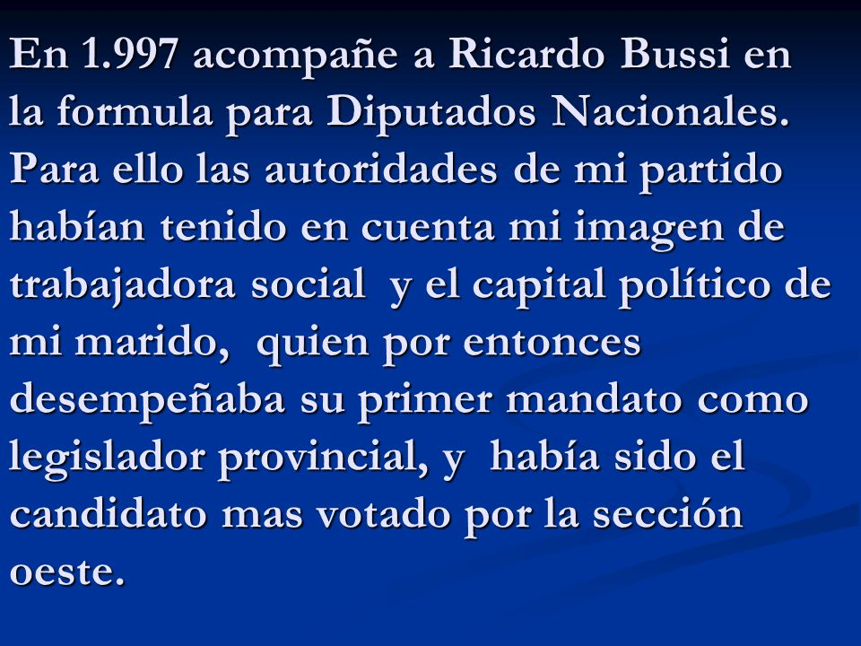 En 1.997 acompañe a Ricardo Bussi en la formula para Diputados Nacionales.