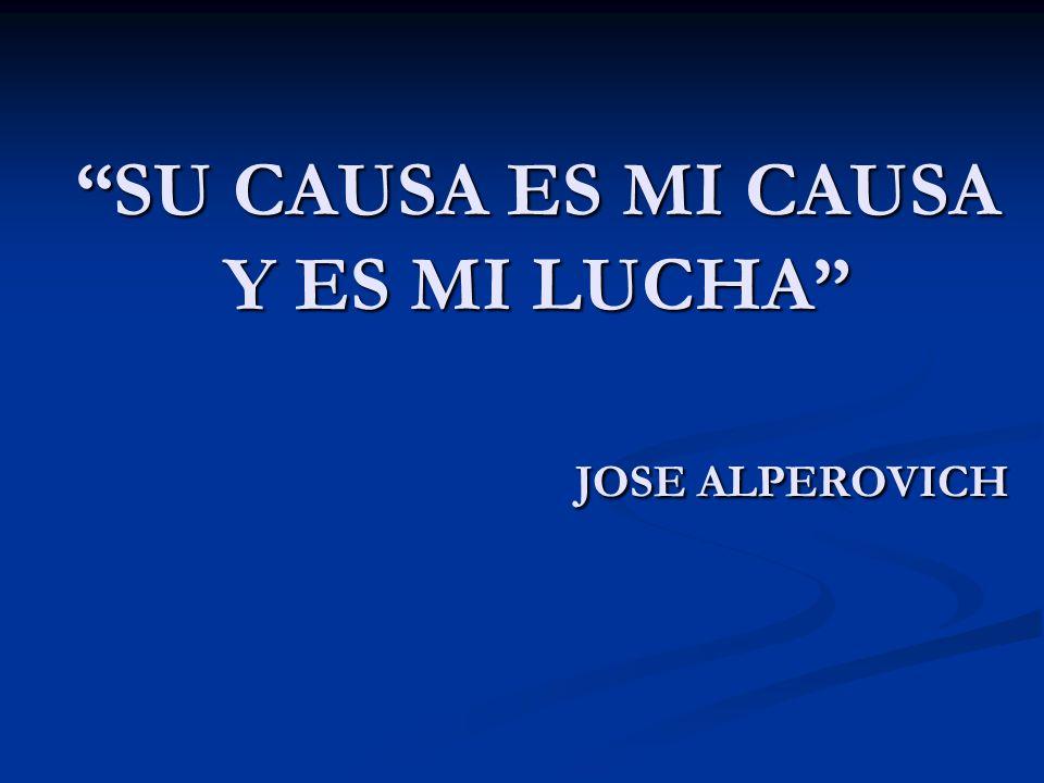 SU CAUSA ES MI CAUSA Y ES MI LUCHA JOSE ALPEROVICH