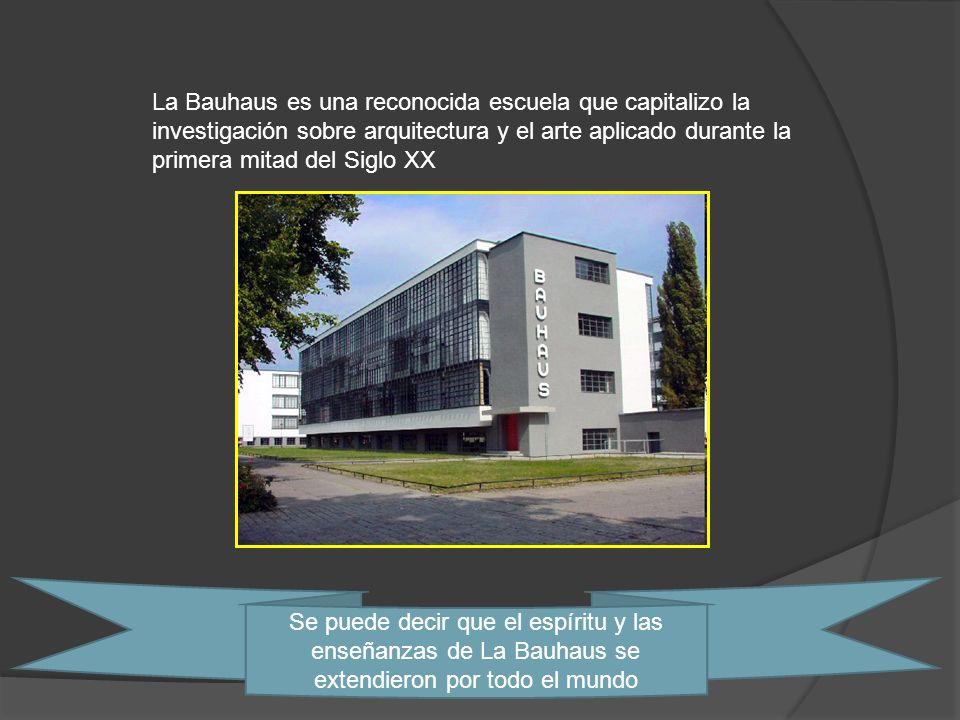 La Bauhaus es una reconocida escuela que capitalizo la investigación sobre arquitectura y el arte aplicado durante la primera mitad del Siglo XX
