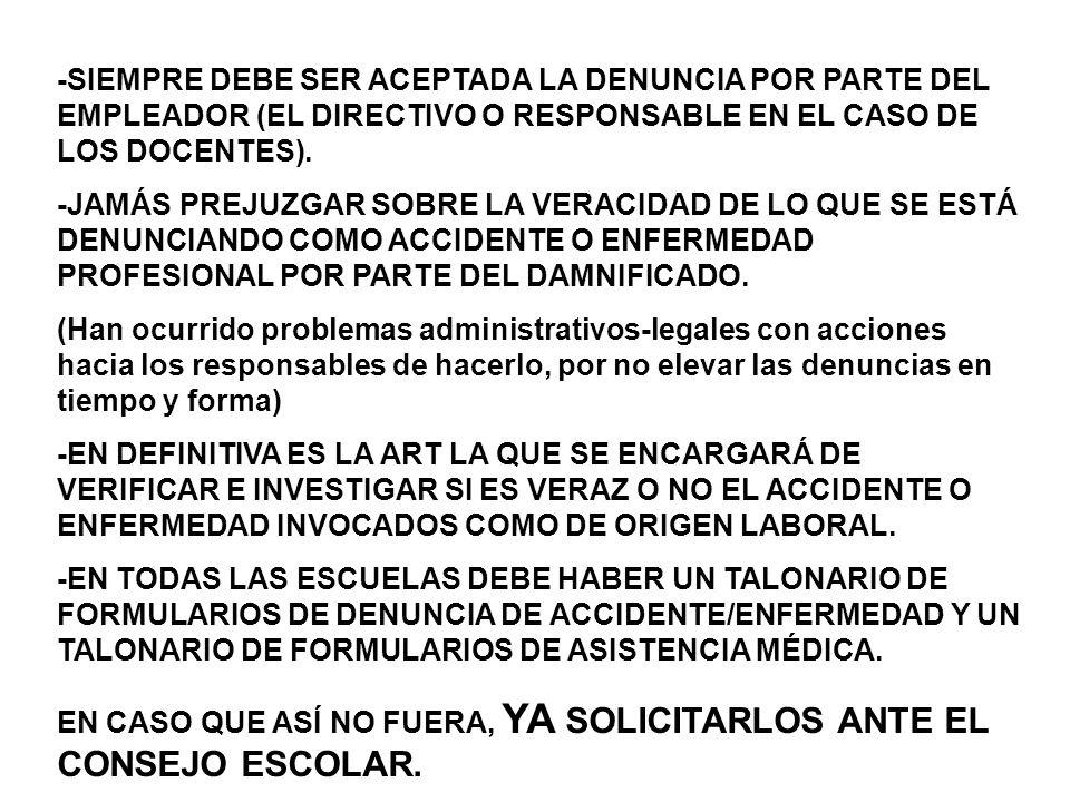 -SIEMPRE DEBE SER ACEPTADA LA DENUNCIA POR PARTE DEL EMPLEADOR (EL DIRECTIVO O RESPONSABLE EN EL CASO DE LOS DOCENTES).