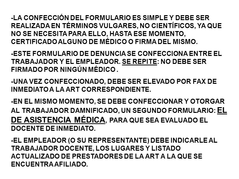 -LA CONFECCIÓN DEL FORMULARIO ES SIMPLE Y DEBE SER REALIZADA EN TÉRMINOS VULGARES, NO CIENTÍFICOS, YA QUE NO SE NECESITA PARA ELLO, HASTA ESE MOMENTO, CERTIFICADO ALGUNO DE MÉDICO O FIRMA DEL MISMO.