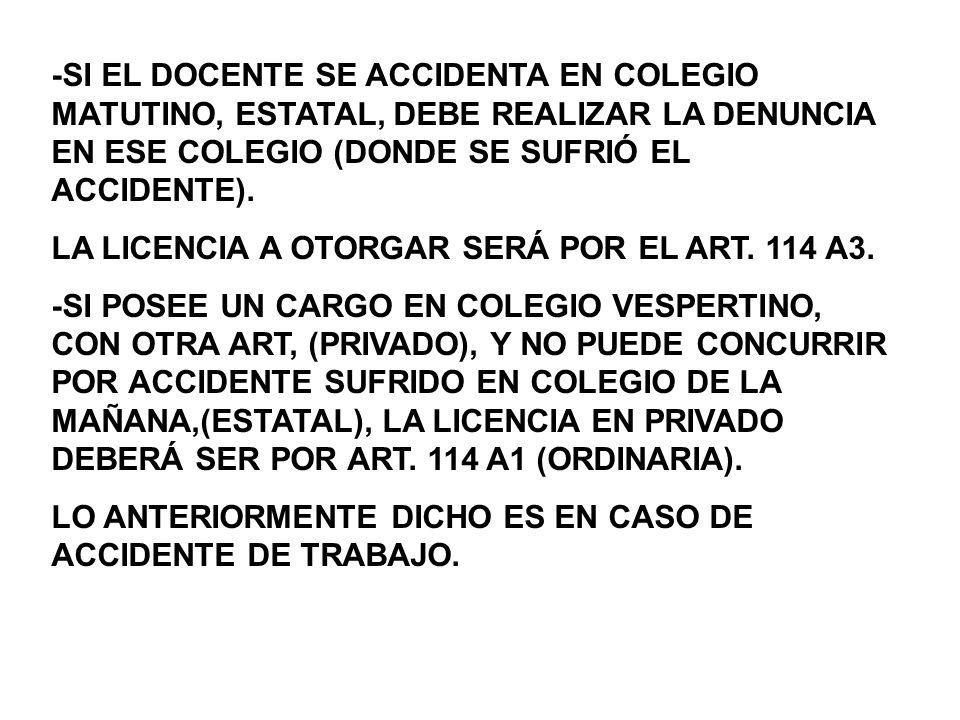-SI EL DOCENTE SE ACCIDENTA EN COLEGIO MATUTINO, ESTATAL, DEBE REALIZAR LA DENUNCIA EN ESE COLEGIO (DONDE SE SUFRIÓ EL ACCIDENTE).
