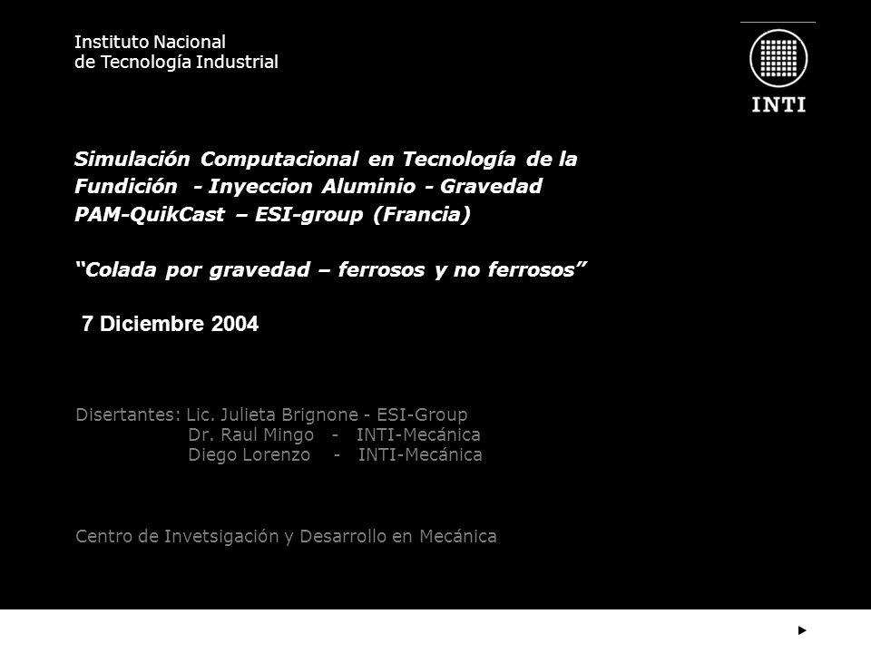 Simulación Computacional en Tecnología de la Fundición - Inyeccion Aluminio - Gravedad PAM-QuikCast – ESI-group (Francia) Colada por gravedad – ferrosos y no ferrosos