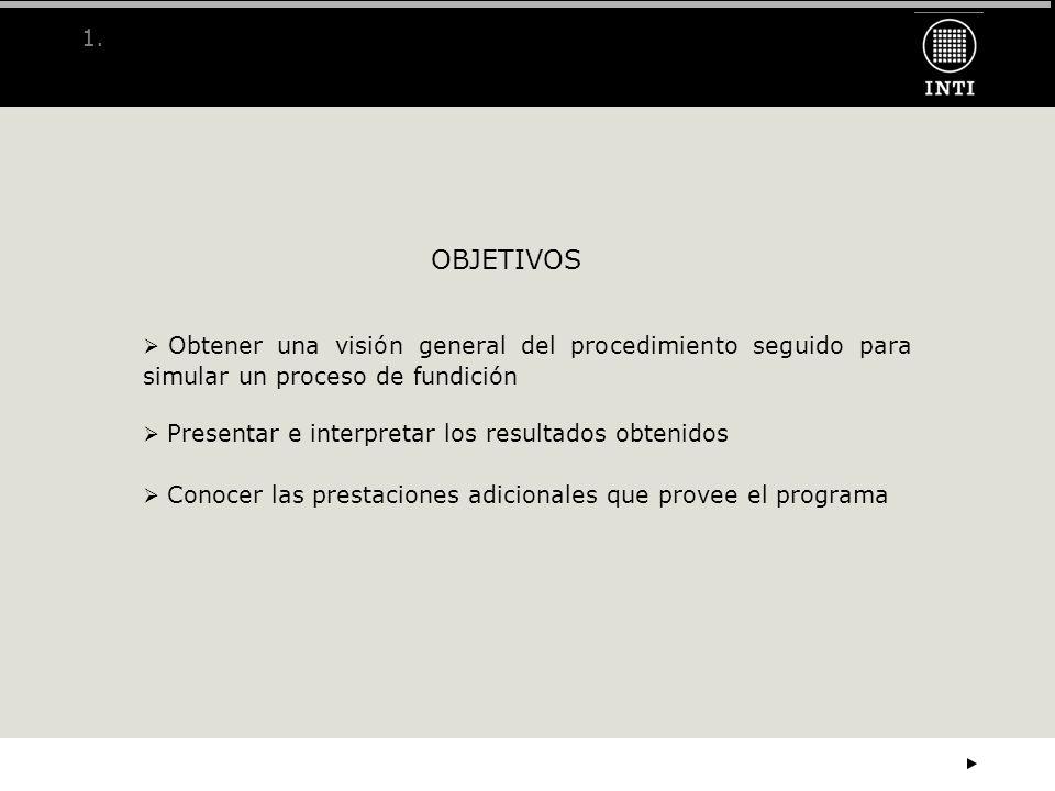 1. OBJETIVOS. Obtener una visión general del procedimiento seguido para simular un proceso de fundición.