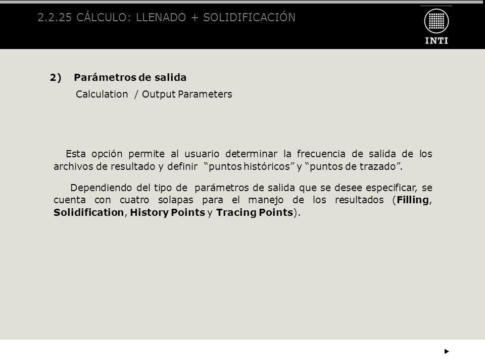 2.2.25 CÁLCULO: LLENADO + SOLIDIFICACIÓN