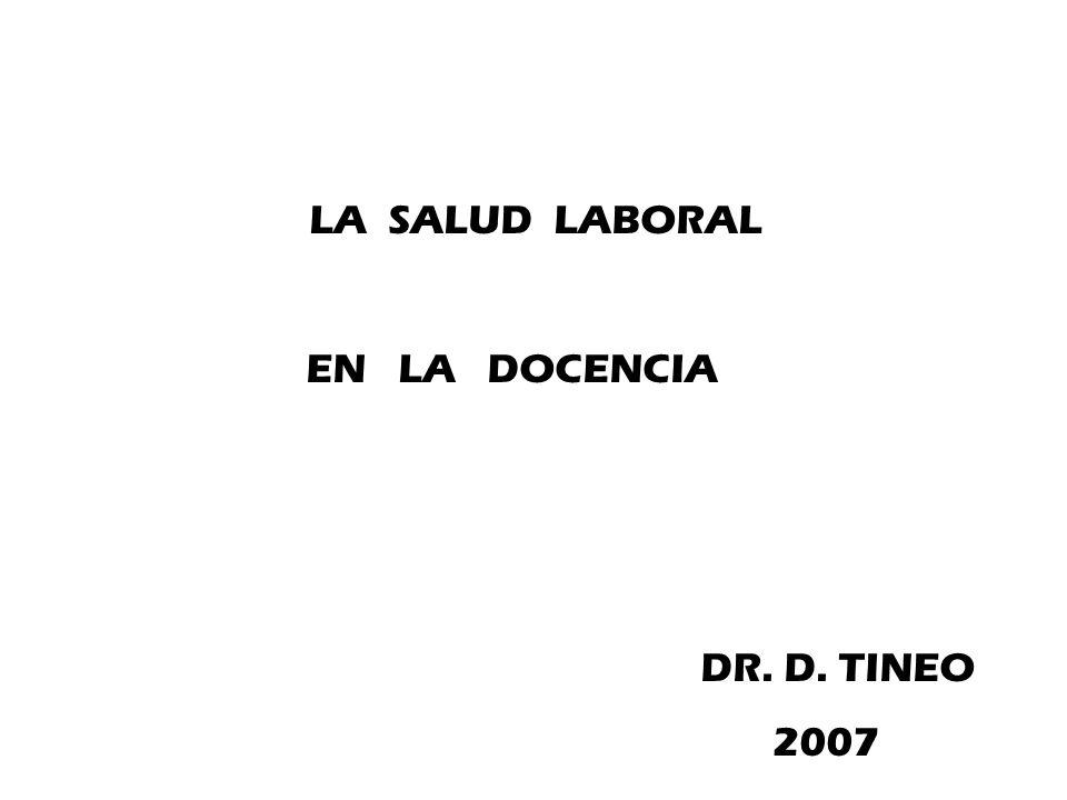 LA SALUD LABORAL EN LA DOCENCIA DR. D. TINEO 2007