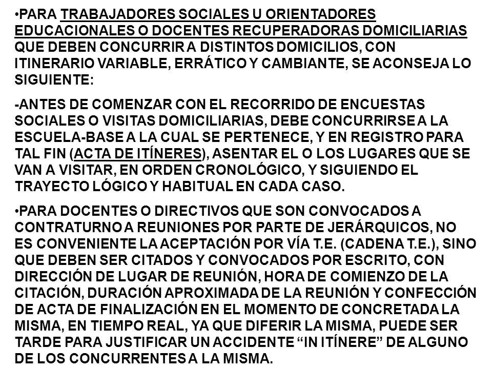 PARA TRABAJADORES SOCIALES U ORIENTADORES EDUCACIONALES O DOCENTES RECUPERADORAS DOMICILIARIAS QUE DEBEN CONCURRIR A DISTINTOS DOMICILIOS, CON ITINERARIO VARIABLE, ERRÁTICO Y CAMBIANTE, SE ACONSEJA LO SIGUIENTE: