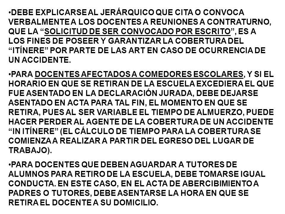 DEBE EXPLICARSE AL JERÁRQUICO QUE CITA O CONVOCA VERBALMENTE A LOS DOCENTES A REUNIONES A CONTRATURNO, QUE LA SOLICITUD DE SER CONVOCADO POR ESCRITO , ES A LOS FINES DE POSEER Y GARANTIZAR LA COBERTURA DEL ITÍNERE POR PARTE DE LAS ART EN CASO DE OCURRENCIA DE UN ACCIDENTE.
