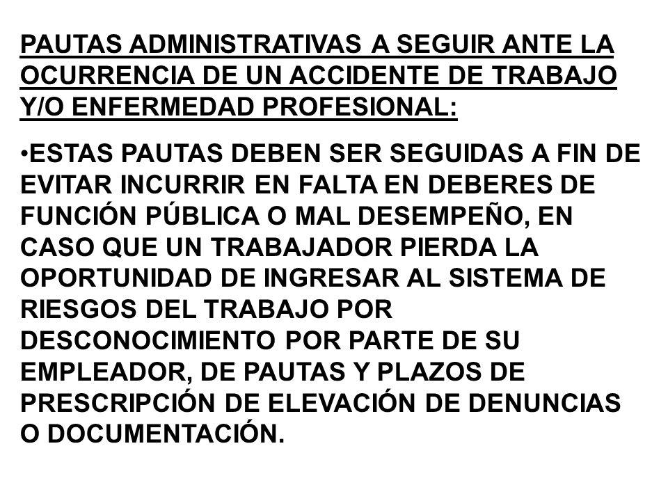PAUTAS ADMINISTRATIVAS A SEGUIR ANTE LA OCURRENCIA DE UN ACCIDENTE DE TRABAJO Y/O ENFERMEDAD PROFESIONAL: