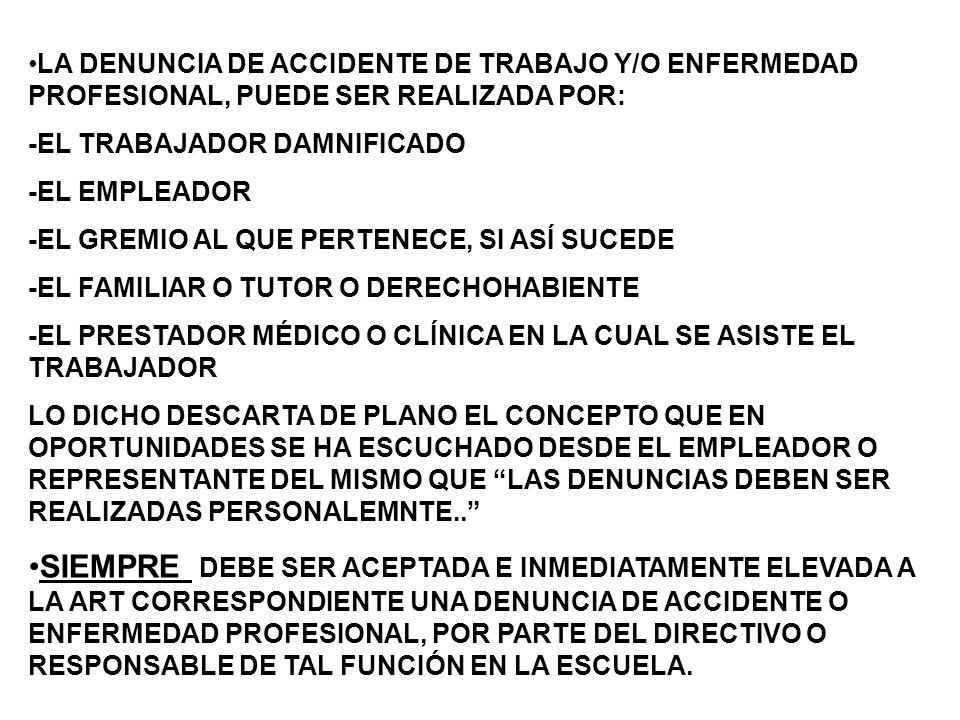 LA DENUNCIA DE ACCIDENTE DE TRABAJO Y/O ENFERMEDAD PROFESIONAL, PUEDE SER REALIZADA POR: