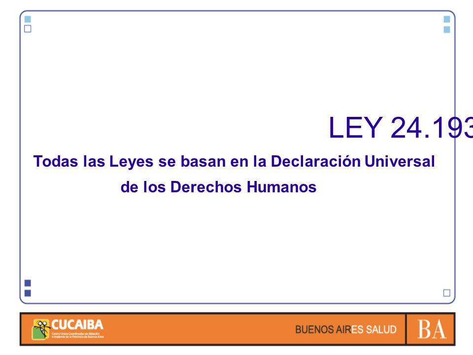 LEY 24.193 Todas las Leyes se basan en la Declaración Universal