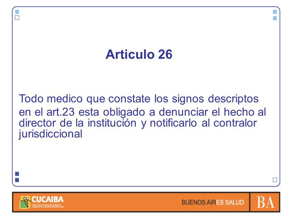 Articulo 26 Todo medico que constate los signos descriptos