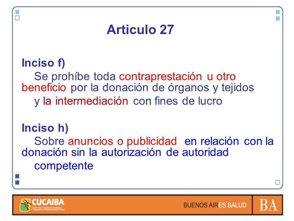 Articulo 27 Inciso f) Se prohíbe toda contraprestación u otro beneficio por la donación de órganos y tejidos.