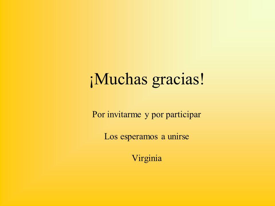 ¡Muchas gracias! Por invitarme y por participar Los esperamos a unirse Virginia