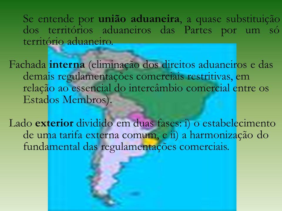 Se entende por união aduaneira, a quase substituição dos territórios aduaneiros das Partes por um só território aduaneiro.