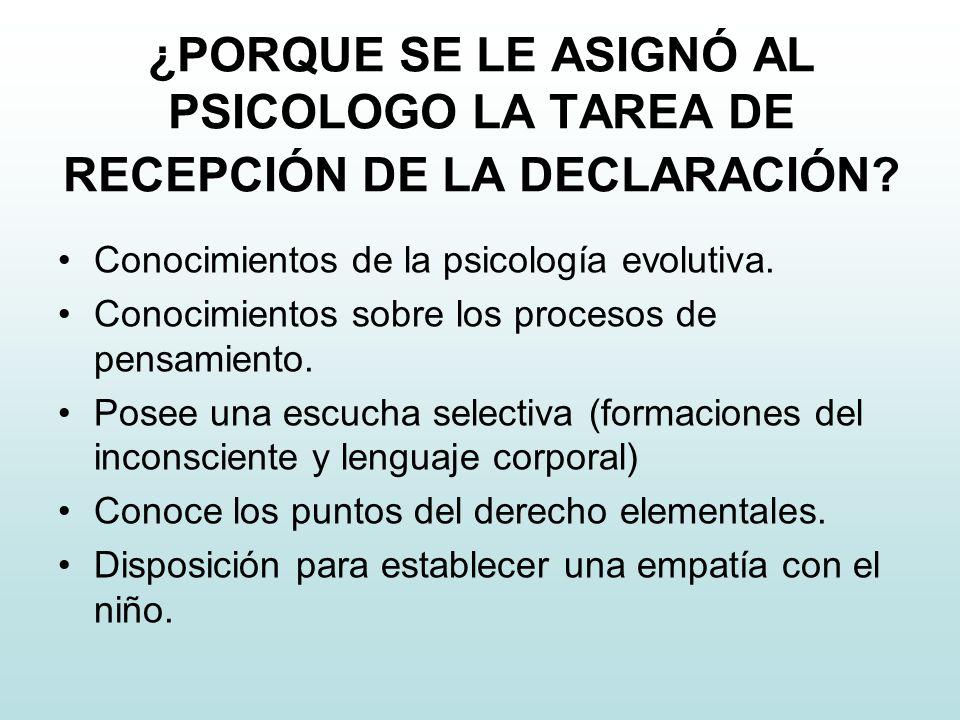 ¿PORQUE SE LE ASIGNÓ AL PSICOLOGO LA TAREA DE RECEPCIÓN DE LA DECLARACIÓN