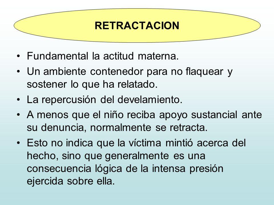 RETRACTACION Fundamental la actitud materna. Un ambiente contenedor para no flaquear y sostener lo que ha relatado.