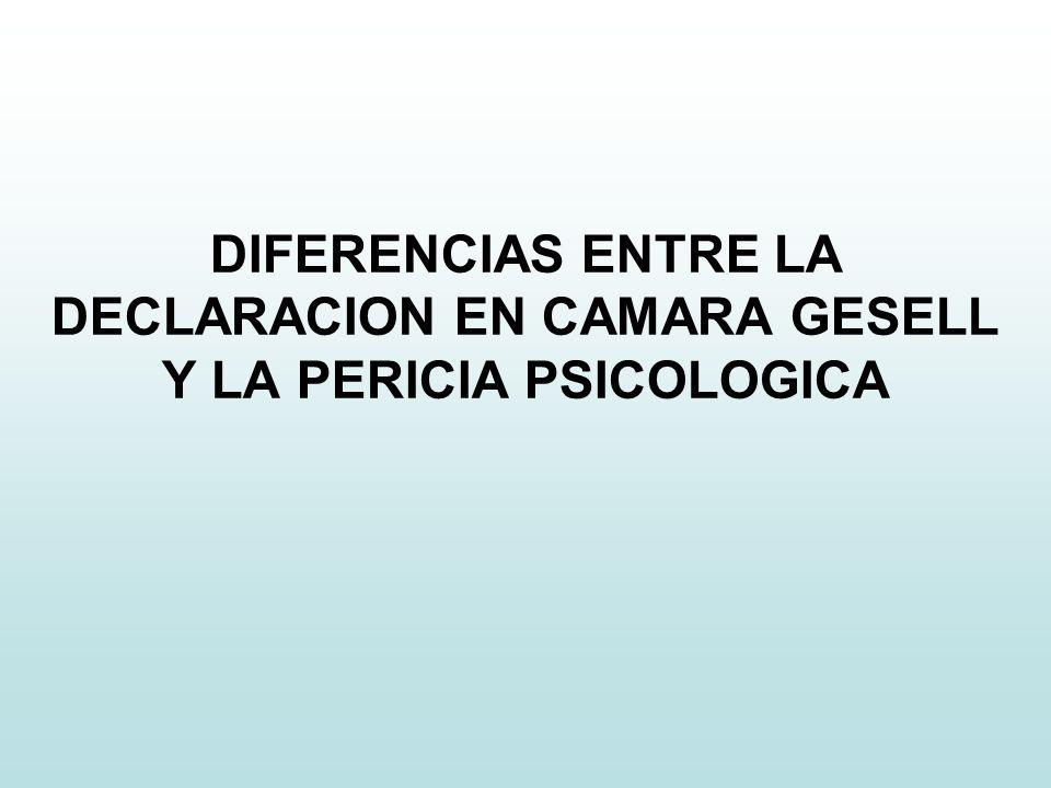 DIFERENCIAS ENTRE LA DECLARACION EN CAMARA GESELL Y LA PERICIA PSICOLOGICA