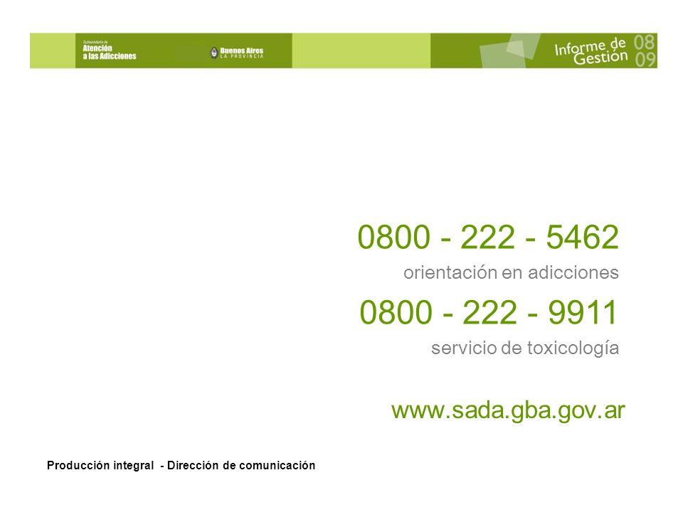 0800 - 222 - 5462 orientación en adicciones. 0800 - 222 - 9911. servicio de toxicología. www.sada.gba.gov.ar.
