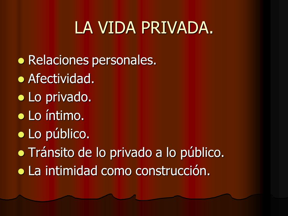 LA VIDA PRIVADA. Relaciones personales. Afectividad. Lo privado.
