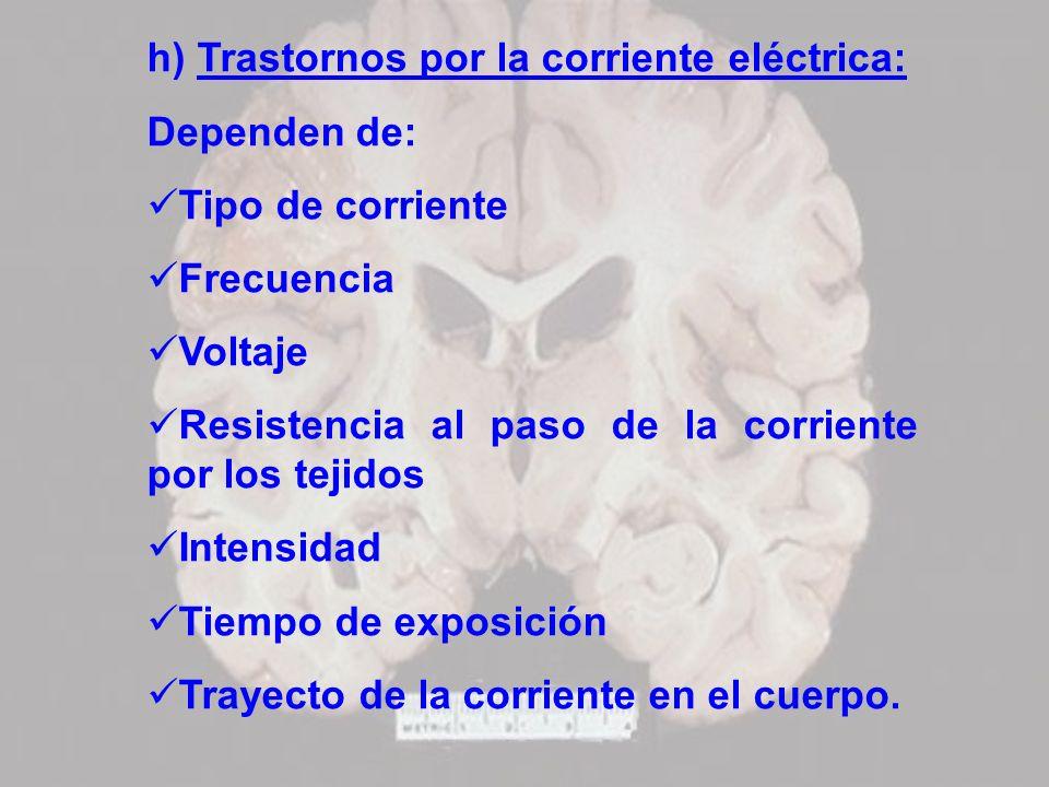 h) Trastornos por la corriente eléctrica: